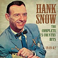 Complete US Country Hits 1949-62 by Hank Snow (2014-09-09)