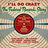 I'll Go Crazy: The Federal Records Story 1955-1960 [Import]