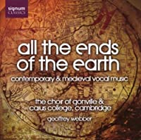 All the Ends of the Earth - Contemporary & Medieval Vocal Music - Choir of Gonville & Caius College Cambridge (Signum) (2006-06-27)