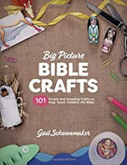 Big Picture Bible Crafts: 101 Simple and Amazing Crafts to Help Teach Children the Bible