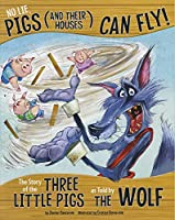 No Lie, Pigs and Their Houses Can Fly!: The Story of the Three Little Pigs As Told by the Wolf (Other Side of the Story)
