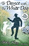 To Dance with the White Dog: A Novel of Life, Loss, Mystery and Hope (RosettaBooks into Film Book 35) (English Edition)