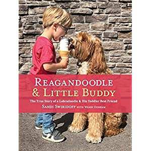 Reagandoodle and Little Buddy: The True Story of a Labradoodle and His Toddler Best Friend (Adventures of Reagandoodle and Little Buddy)