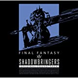 SHADOWBRINGERS: FINAL FANTASY XIV Original Soundtrack【映像付Blu…