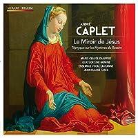 アンドレ・カプレ : オラトリオ 「イエスの鏡」 ~ ロザリオの神秘 (Andre Caplet : Le Miroir de Jesus) [輸入盤]