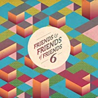 Vol. 6-Friends & Friends of Friends