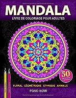 Mandala: Livre de coloriage anti-stress pour adultes en fond noir. Soulagement du stress, pour la meditation et relaxation (Monde ouvert)
