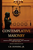 Contemplative Masonry: Basic Applications of Mindfulness, Meditation, and Imagery for the Craft (Revised & Expanded Edition) (English Edition)