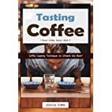 Tasting Coffee: Coffee Cupping Techniques to Unleash the Bean!: 7