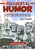 Presidential Humor: For Candidates, Speechwriters, and Voters, Preachers, Housewives, Janitors, Hecklers and other Political Types
