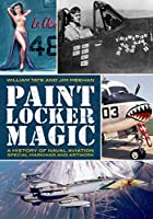 Paint Locker Magic: A History of Naval Aviation Markings and Artwork