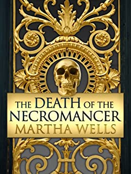 The Death of the Necromancer by [Wells, Martha]