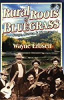Rural Roots of Bluegrass: Songs, Stories & History (Native Ground Music)