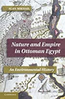 Nature and Empire in Ottoman Egypt: An Environmental History (Studies in Environment and History) by Alan Mikhail(2012-11-19)