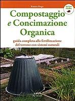 Compostaggio e concimazione organica. Guida completa alla fertilizzazione del terreno con sistemi naturali