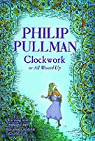 Clockwork by Philip Pullman(2004-11-04)