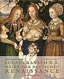 Lucas Cranach d. Ae: Maler der Deutschen Renaissance - Die Meisterwerke