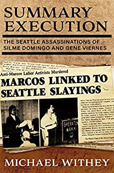 SUMMARY EXECUTION: The Seattle Assassinations of Silme Domingo and Gene Viernes by [Withey, Michael]
