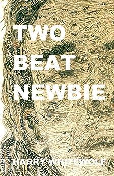 Two Beat Newbie by [Whitewolf, Harry]