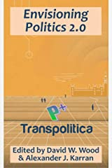 Envisioning Politics 2.0: How AIs, cyborgs, and transhumanism can enhance democracy and improve society (Transpolitica Book 2) Kindle Edition