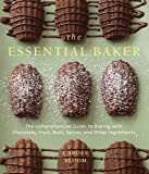 The Essential Baker: The Comprehensive Guide to Baking with Chocolate, Fruit, Nuts, Spices, and Other Ingredients