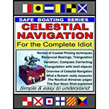 Celestial Navigation for the Complete Idiot - A Simple Explanation (Safe Boating Series Book 9)