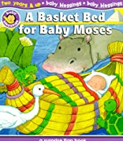 A Basket Bed for Baby Moses: A Surprise Flap Book (Baby Blessings: Level 4)