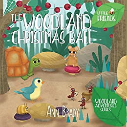 The Woodland Christmas Ball (Little Friends: Woodland Adventures Series Book 6) by [Brady, Ann]