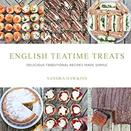 English Teatime Treats: Delicious Traditional Recipes Made Simple by [Hawkins, Sandra]
