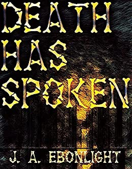Death has Spoken by [Ebonlight, J. A.]