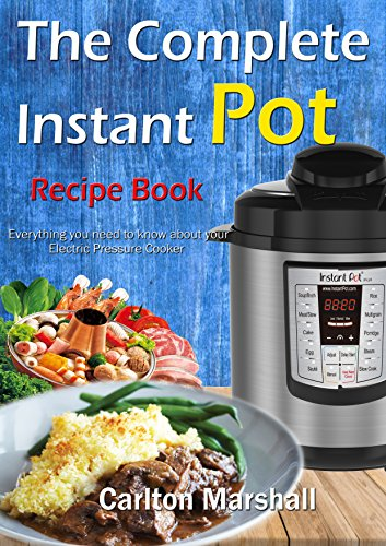 The Complete Instant Pot Cookbook: Easy Delicious Recipes and Electric Pressure Cooker How to Guide (English Edition)