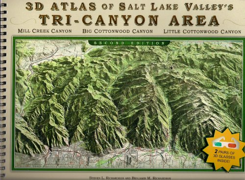 Download 3D Atlas of Salt Lake Valley's Tri-Canyon Area: Mill Creek Canyon, Big Cottonwood Canyon, Little Cottonwood Canyon 098250201X