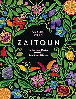 Zaitoun: Recipes and Stories from the Palestinian Kitchen by [Khan, Yasmin]
