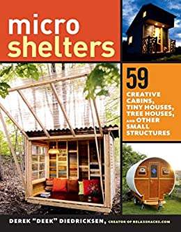 "[Diedricksen, Derek ""Deek""]のMicroshelters: 59 Creative Cabins, Tiny Houses, Tree Houses, and Other Small Structures (English Edition)"