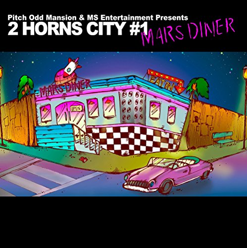 """Pitch Odd Mansion & MS Entertainment Presents""""2 HORNS CITY #1 -MARS DINER-"""""""