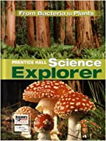SCIENCE EXPLORER FROM BACTERIA TO PLANTS STUDENT EDITION 2007C [並行輸入品]