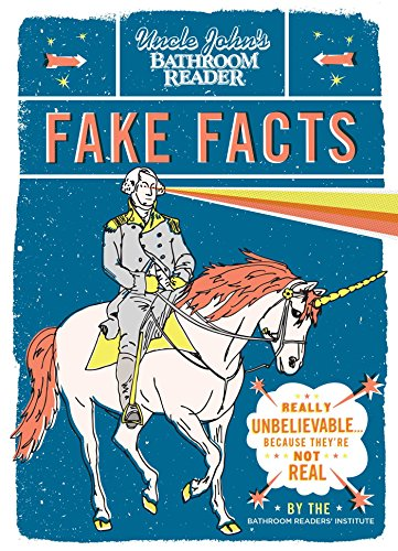 Download Uncle John's Bathroom Reader Fake Facts: Really Unbelievable . . . Because They're Not Real 1607105594