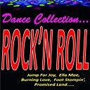 Dance Collection... Rock 039 n Roll (Jump for Joy, Ella Mae, Burning Love, Foot Stompin 039 , Promised Land.....)