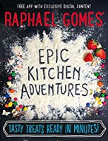 Epic Kitchen Adventures: Tasty Treats Ready in Minutes! by Raphael Gomes(2016-05-01)