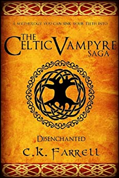Disenchanted: Book One (The Celtic Vampyre Saga 1) by [Farrell, C.K.]
