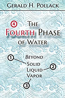 The Fourth Phase of Water: Beyond Solid, Liquid, and Vapor by [Pollack, Gerald]