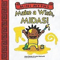 Mini Myths: Make a Wish, Midas! by Joan Holub(2015-03-24)