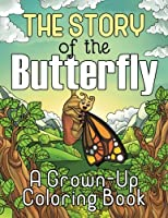The Story of the Butterfly: A Grown-Up Coloring Book