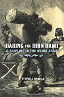 Baring the Iron Hand: Discipline in the Union Army
