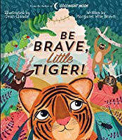 Be Brave, Little Tiger! (Margaret Wise Brown Classics)