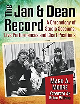 The Jan & Dean Record: A Chronology of Studio Sessions, Live Performances and Chart Positions by [Moore, Mark A.]