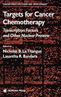 Targets for Cancer Chemotherapy: Transcription Factors and Other Nuclear Proteins (Cancer Drug Discovery and Development)