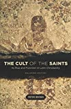 The Cult of the Saints: Its Rise and Function in Latin Christianity