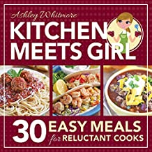 Kitchen Meets Girl: 30 Easy Meals for Reluctant Cooks
