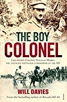 The Boy Colonel: Lieutenant Colonel Douglas Marks, the Youngest Battalion Commander in the Aif